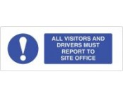 All Visitors & Drivers Must Report To Site Office